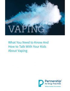 thumbnail of What-You-Need-to-Know-and-How-to-Talk-to-Your-Kids-About-Vaping-Guide-Partnership-for-Drug-Free-Kids